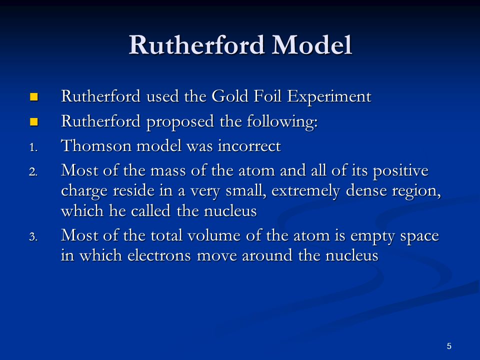 Rutherford Model Rutherford used the Gold Foil Experiment