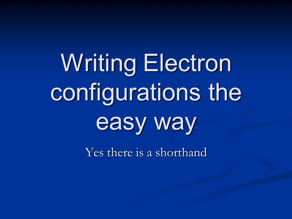 Writing Electron configurations the easy way