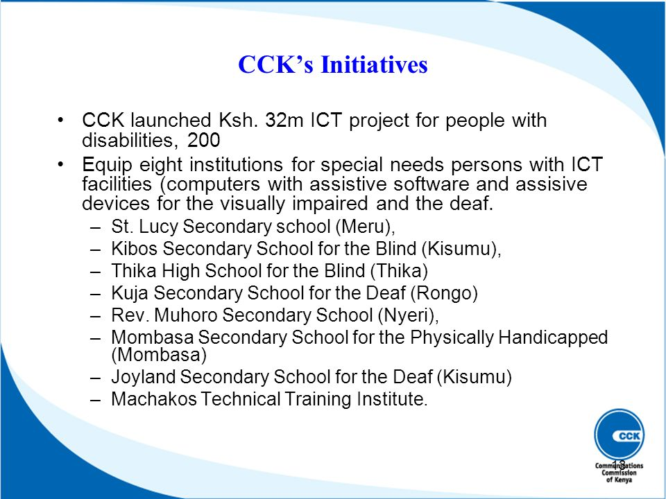 CCK's Initiatives CCK launched Ksh. 32m ICT project for people with disabilities, 200.
