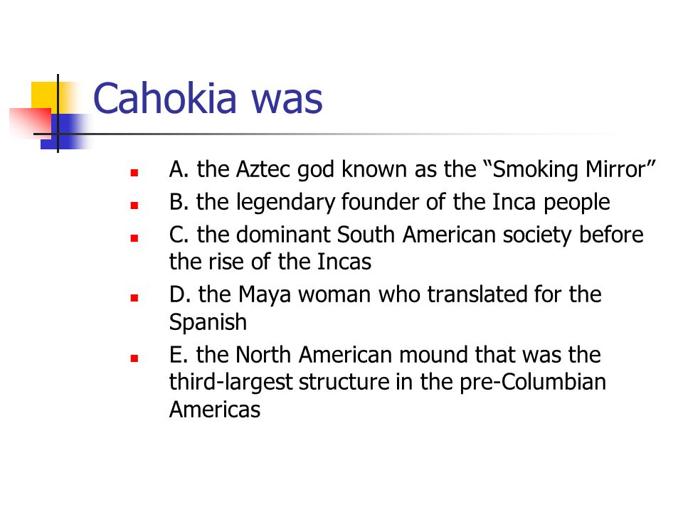 Cahokia was A. the Aztec god known as the Smoking Mirror