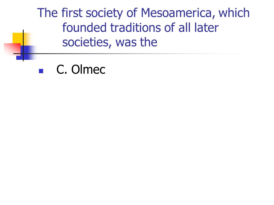 The first society of Mesoamerica, which founded traditions of all later societies, was the