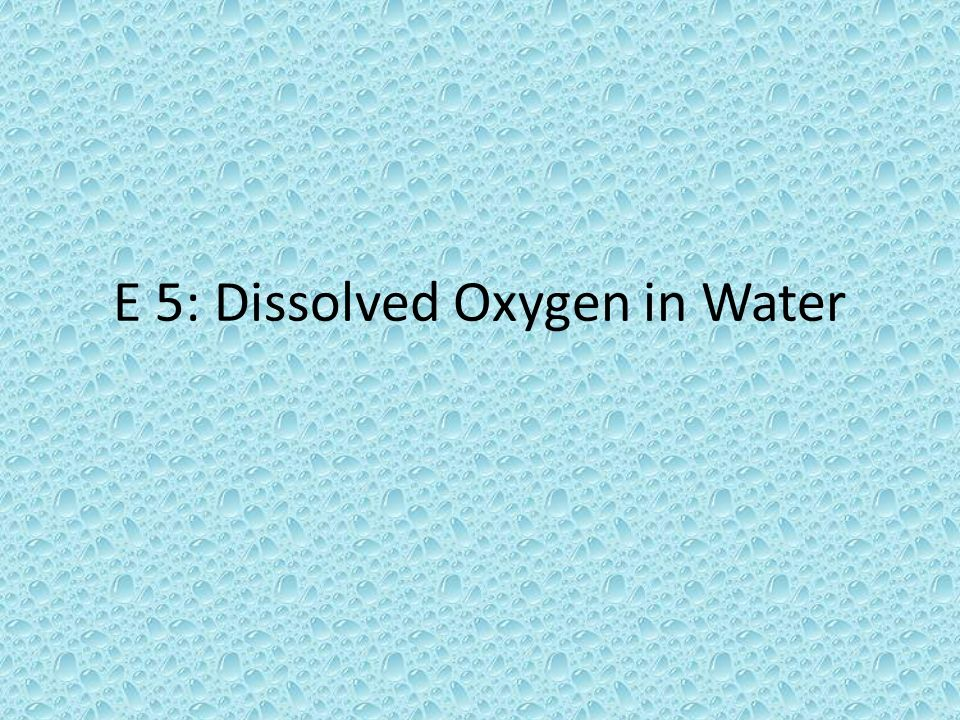 E 5: Dissolved Oxygen in Water
