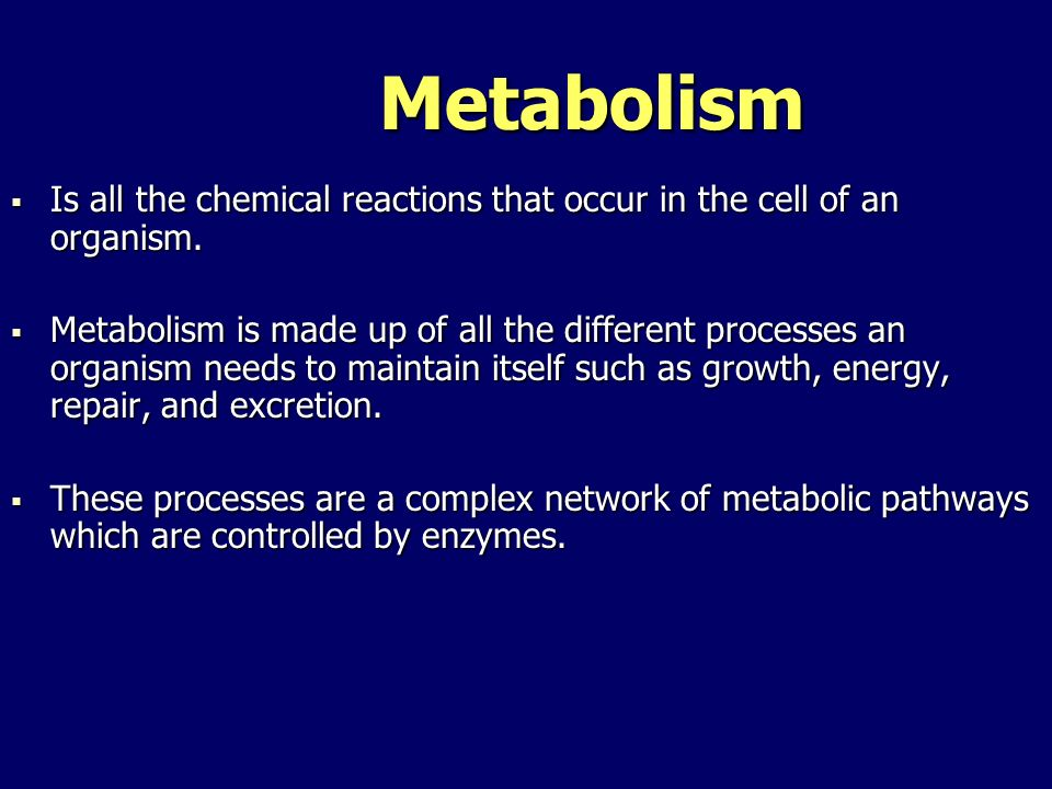 Metabolism Is all the chemical reactions that occur in the cell of an organism.