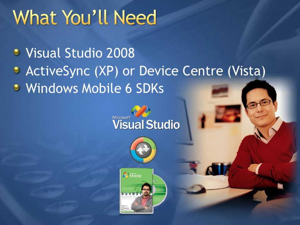 What You'll Need Visual Studio 2008