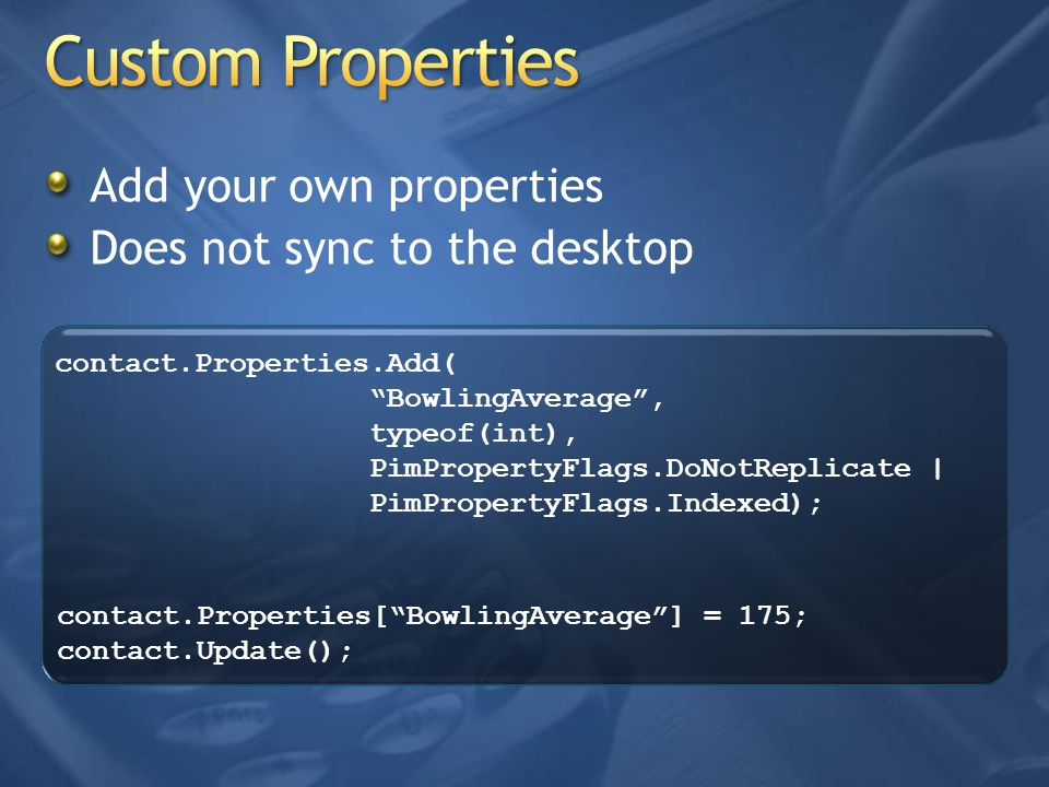 Custom Properties Add your own properties Does not sync to the desktop