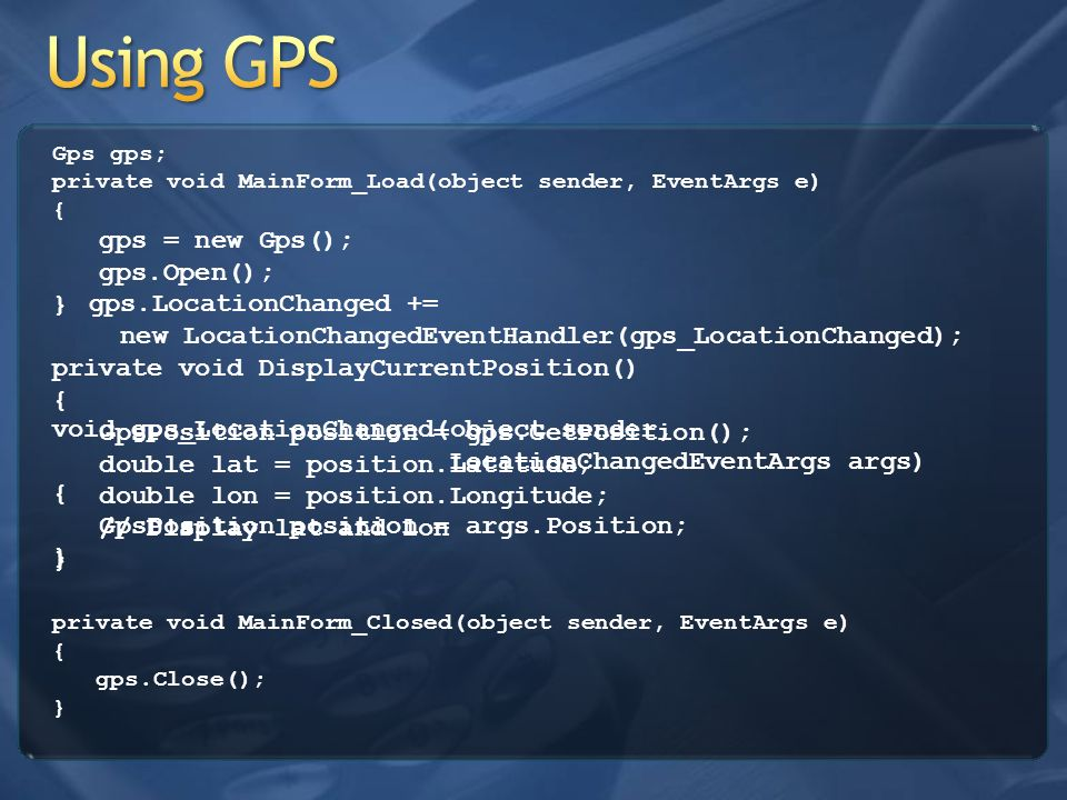 Using GPS gps = new Gps(); gps.Open(); }