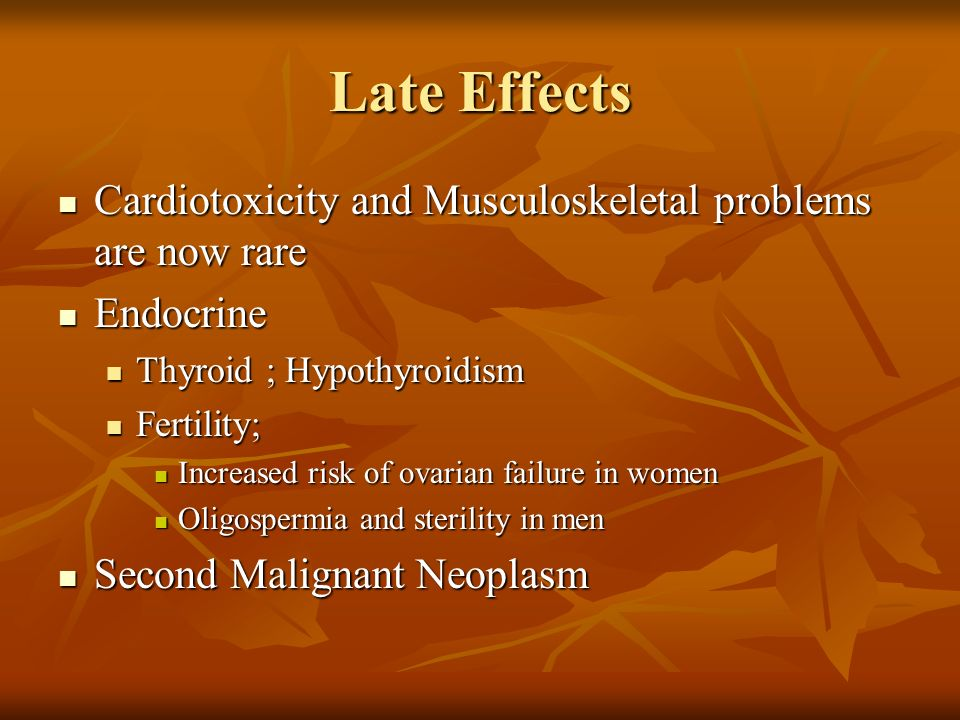 Late Effects Cardiotoxicity and Musculoskeletal problems are now rare