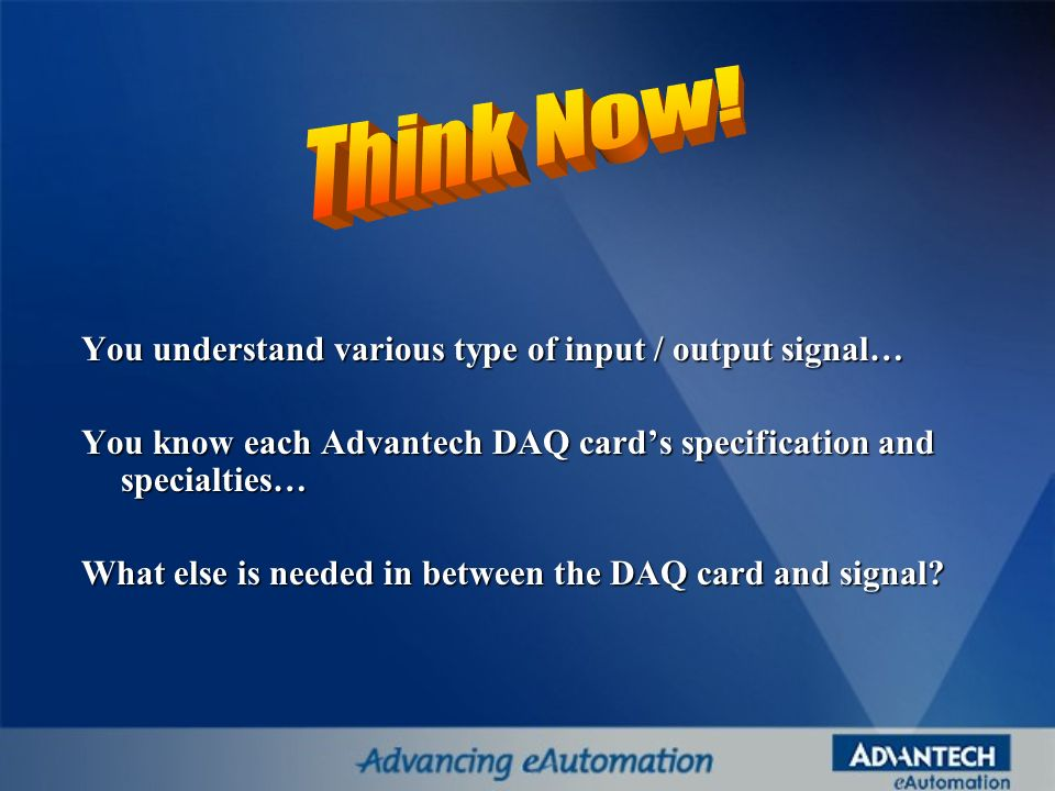 Think Now! You understand various type of input / output signal…