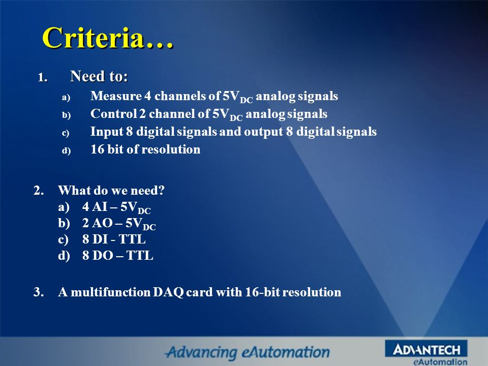 Criteria… Need to: Measure 4 channels of 5VDC analog signals