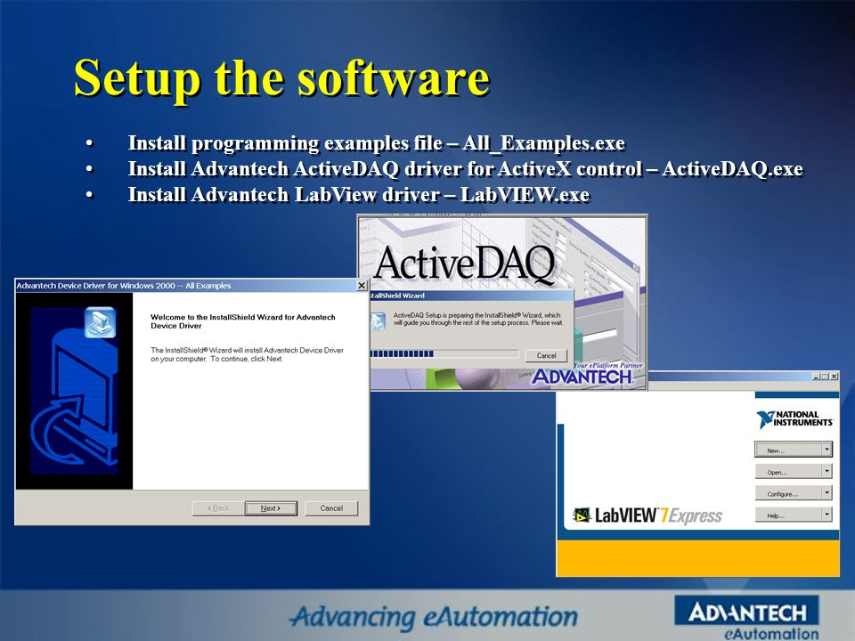 Setup the software Install programming examples file – All_Examples.exe. Install Advantech ActiveDAQ driver for ActiveX control – ActiveDAQ.exe.