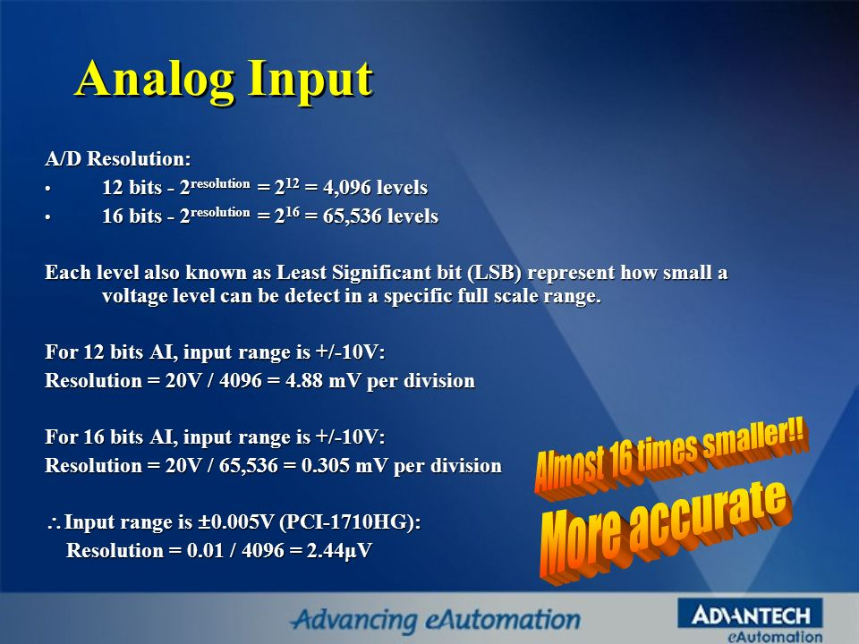 Analog Input More accurate Almost 16 times smaller!! A/D Resolution: