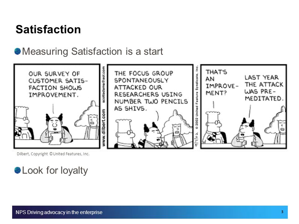 Satisfaction Measuring Satisfaction is a start Look for loyalty