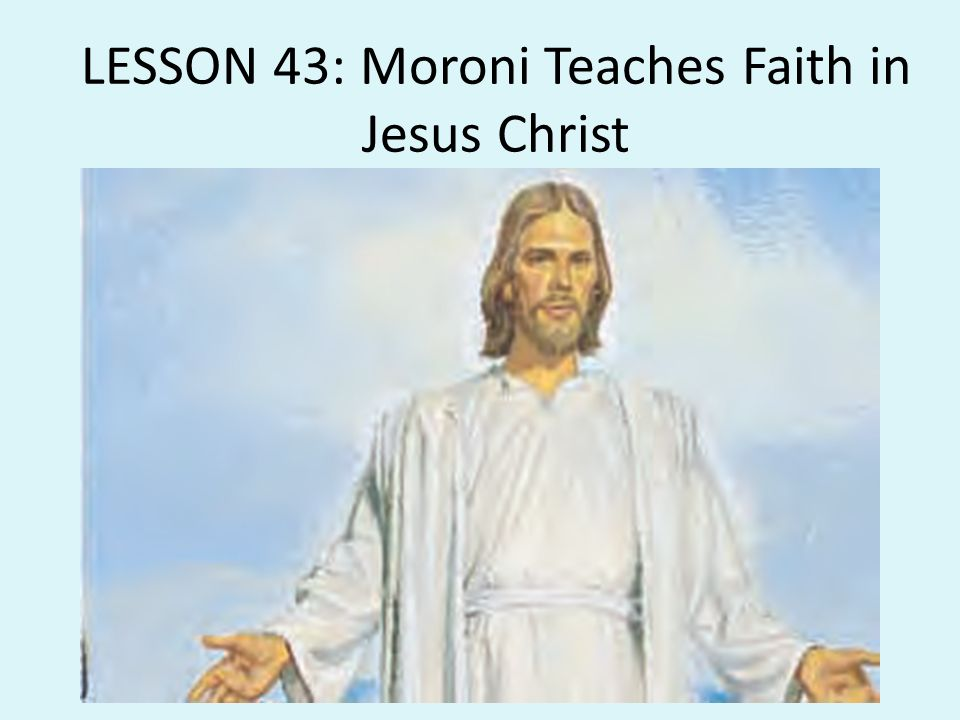 LESSON 43: Moroni Teaches Faith in Jesus Christ