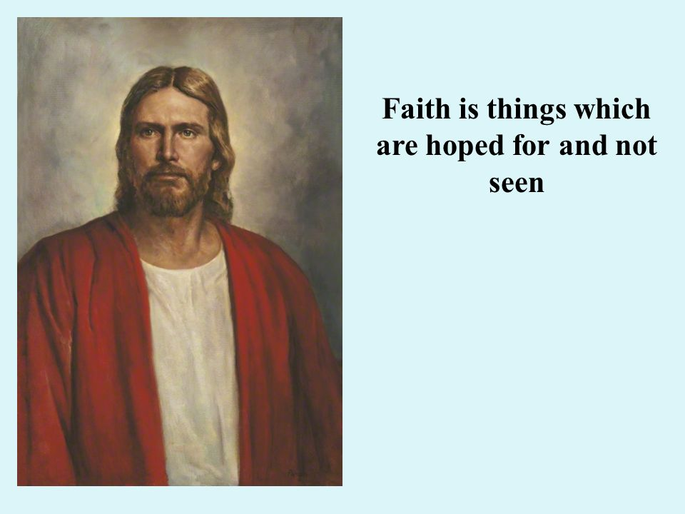 Faith is things which are hoped for and not seen