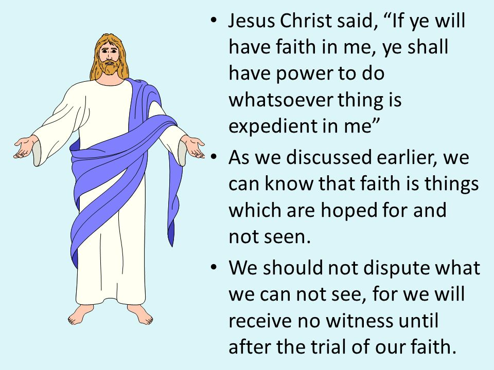 Jesus Christ said, If ye will have faith in me, ye shall have power to do whatsoever thing is expedient in me