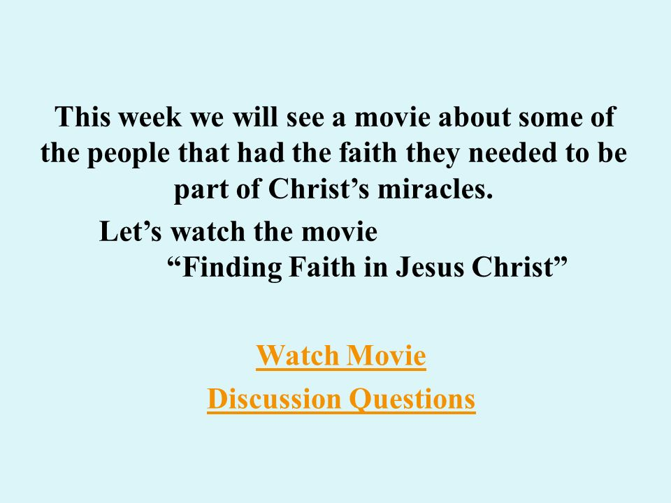 Let's watch the movie Finding Faith in Jesus Christ