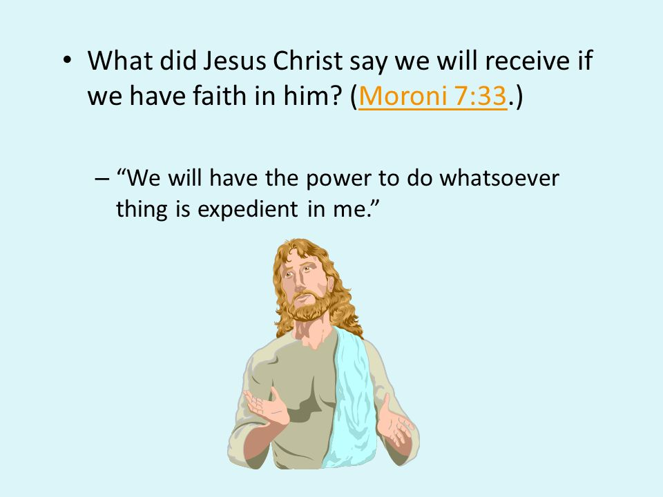 What did Jesus Christ say we will receive if we have faith in him