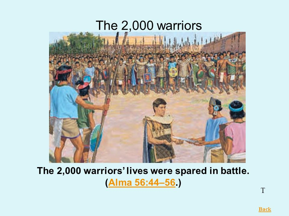 The 2,000 warriors' lives were spared in battle. (Alma 56:44–56.)