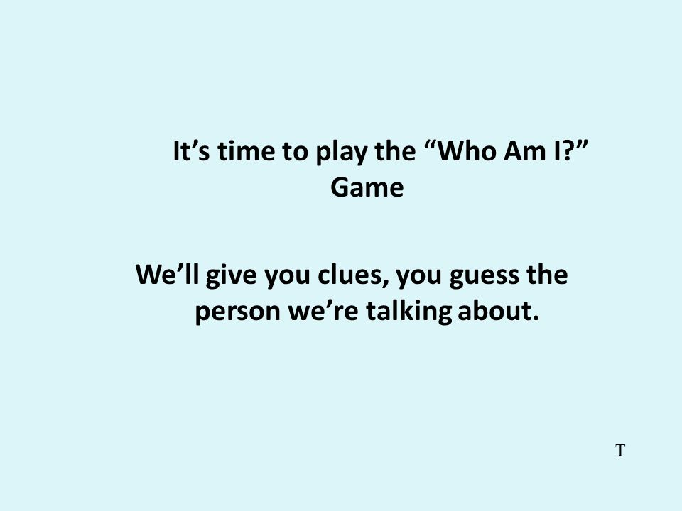 It's time to play the Who Am I Game