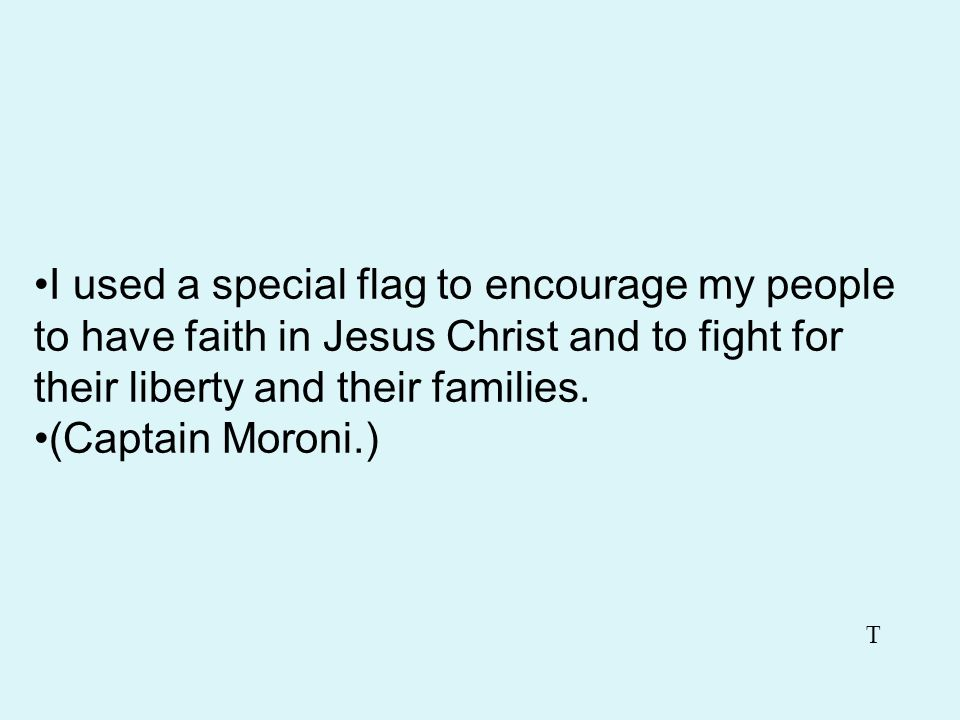 I used a special flag to encourage my people to have faith in Jesus Christ and to fight for their liberty and their families.