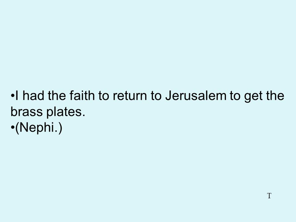 I had the faith to return to Jerusalem to get the brass plates.