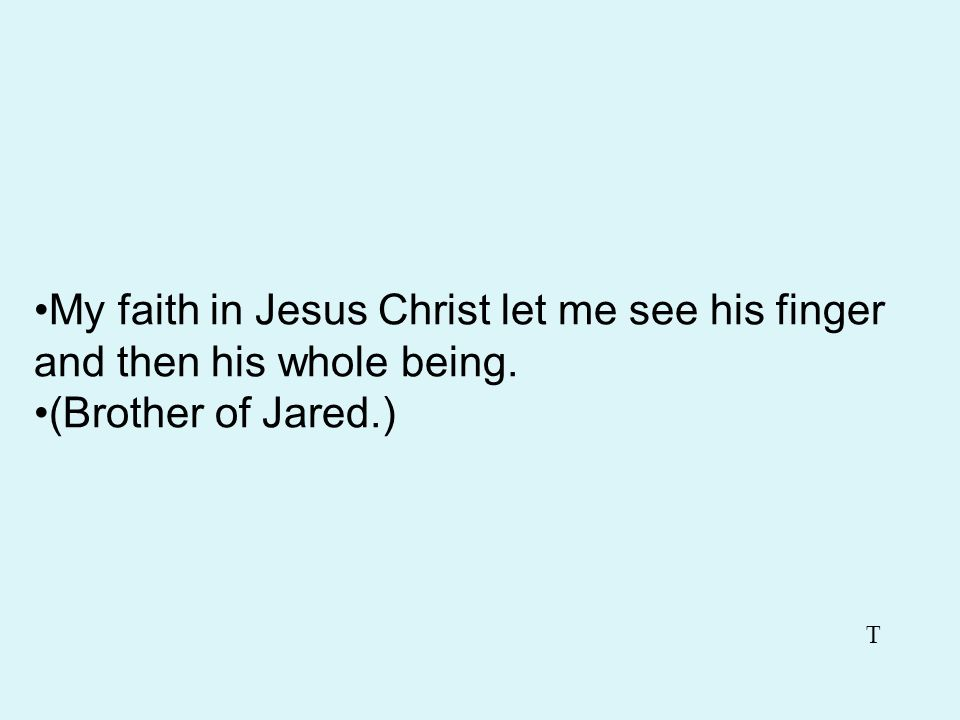 My faith in Jesus Christ let me see his finger and then his whole being.