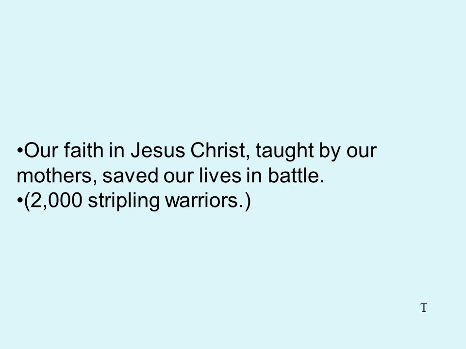Our faith in Jesus Christ, taught by our mothers, saved our lives in battle.