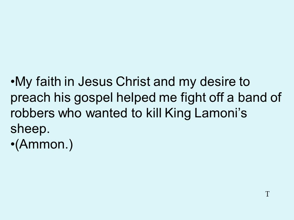 My faith in Jesus Christ and my desire to preach his gospel helped me fight off a band of robbers who wanted to kill King Lamoni's sheep.
