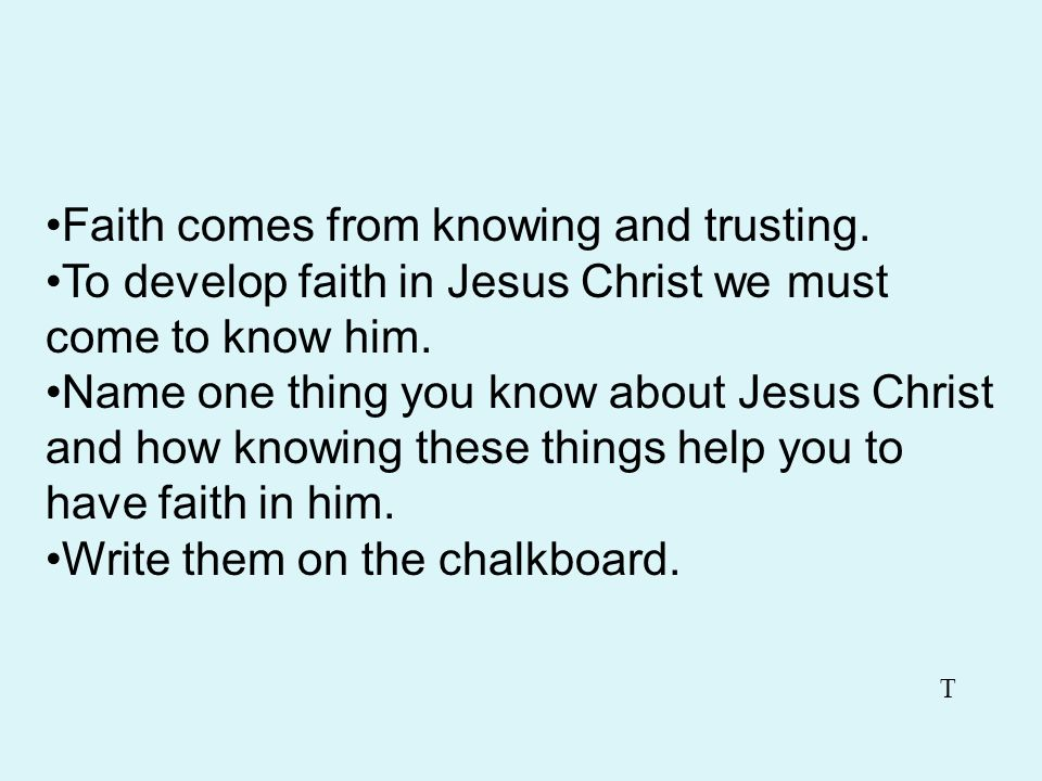 Faith comes from knowing and trusting.