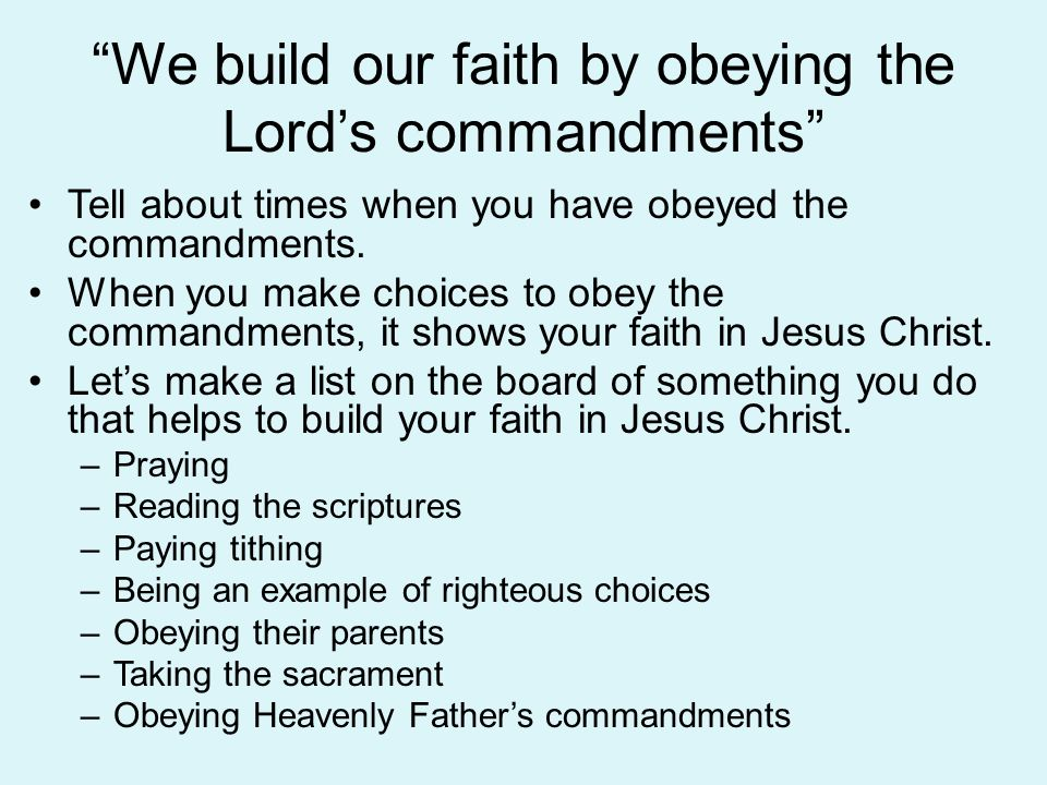 We build our faith by obeying the Lord's commandments
