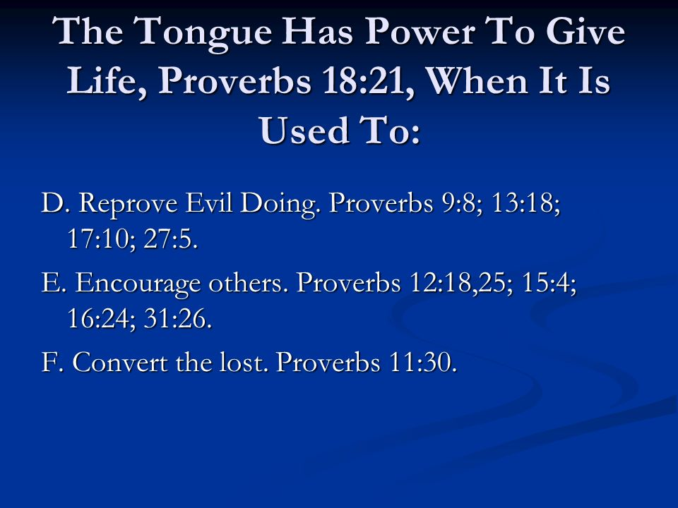 The Tongue Has Power To Give Life, Proverbs 18:21, When It Is Used To: