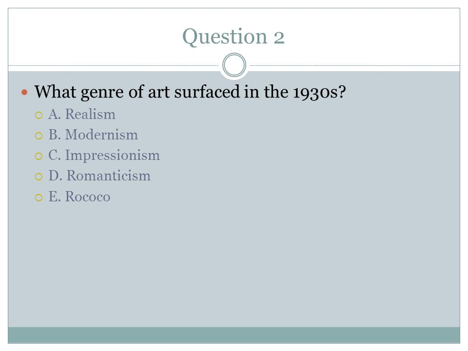 Question 2 What genre of art surfaced in the 1930s A. Realism