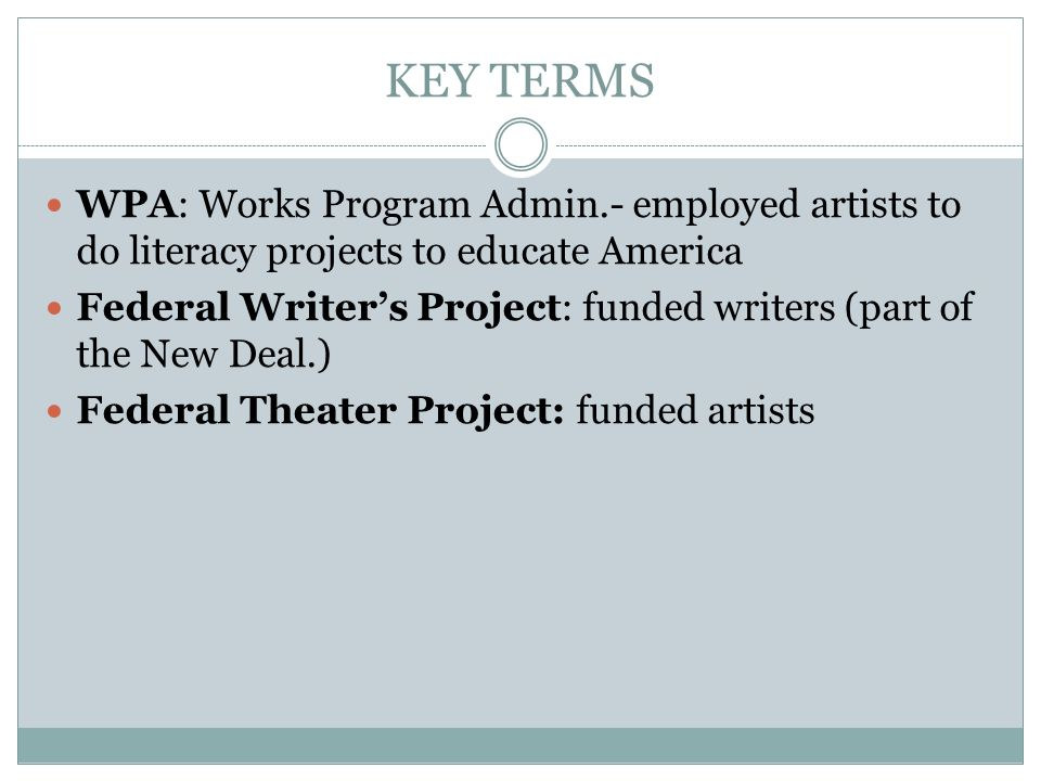 KEY TERMS WPA: Works Program Admin.- employed artists to do literacy projects to educate America.
