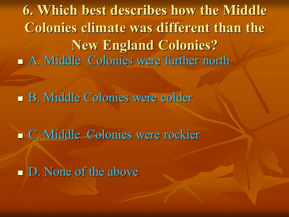 6. Which best describes how the Middle Colonies climate was different than the New England Colonies