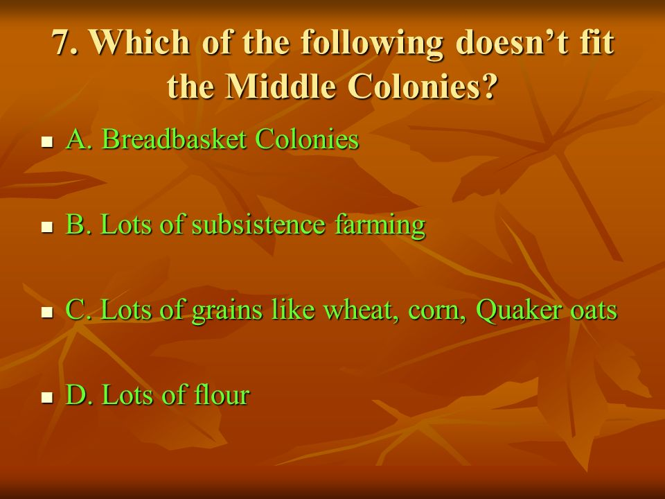 7. Which of the following doesn't fit the Middle Colonies