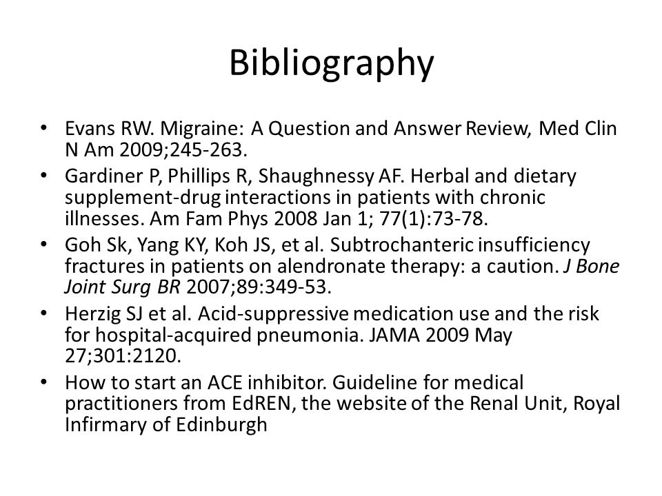 Bibliography Evans RW. Migraine: A Question and Answer Review, Med Clin N Am 2009;245-263.