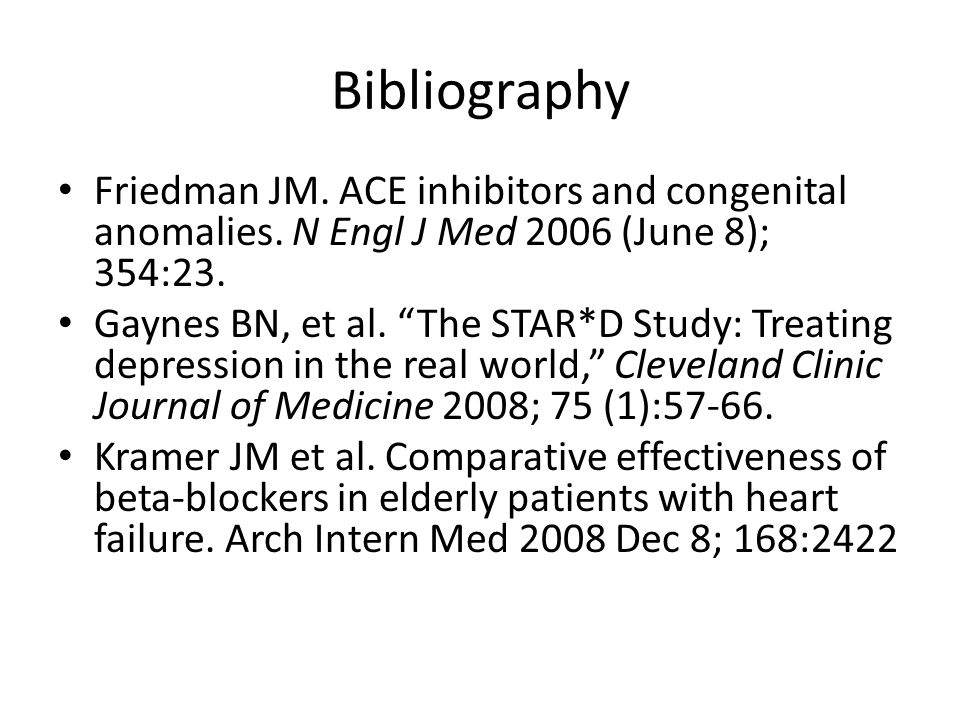 Bibliography Friedman JM. ACE inhibitors and congenital anomalies. N Engl J Med 2006 (June 8); 354:23.