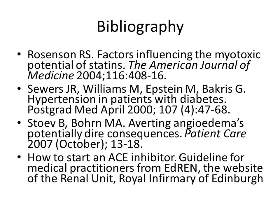 Bibliography Rosenson RS. Factors influencing the myotoxic potential of statins. The American Journal of Medicine 2004;116:408-16.