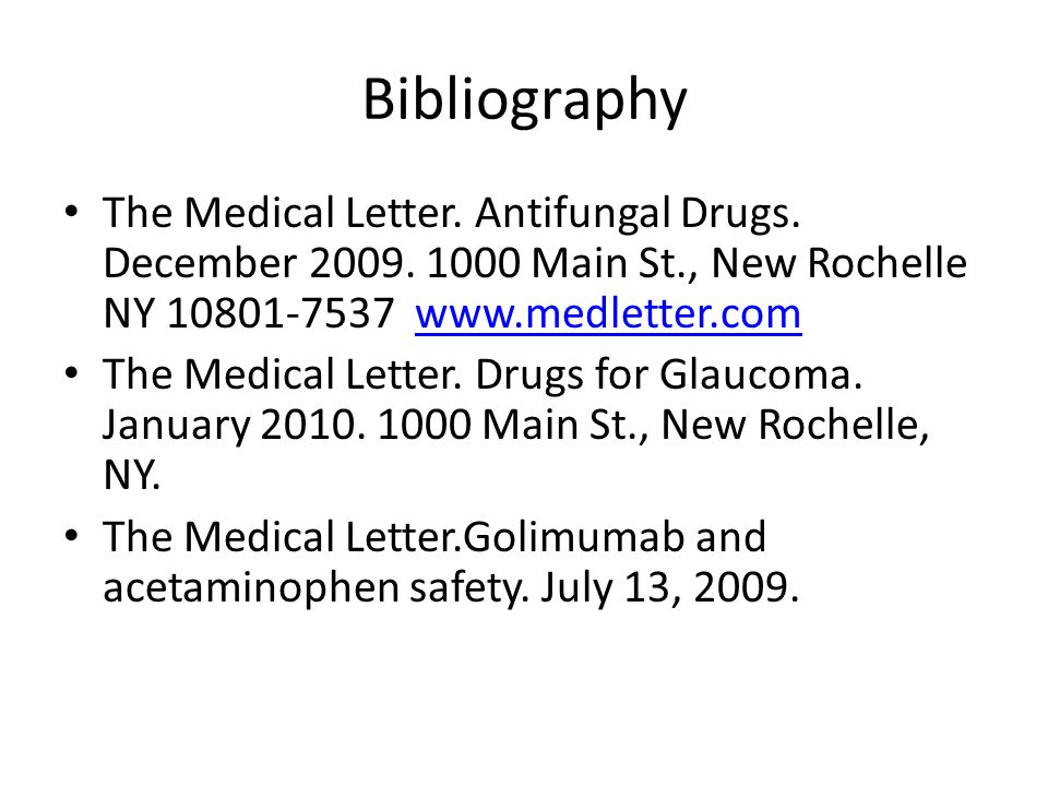 Bibliography The Medical Letter. Antifungal Drugs. December 2009. 1000 Main St., New Rochelle NY 10801-7537 www.medletter.com.
