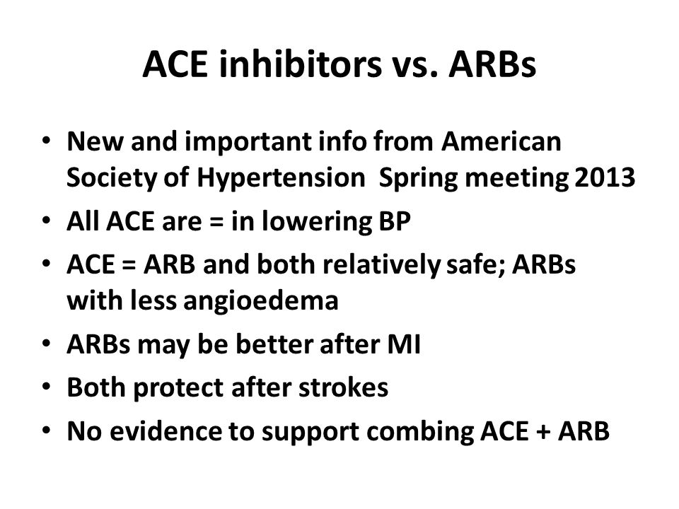 ACE inhibitors vs. ARBs New and important info from American Society of Hypertension Spring meeting 2013.