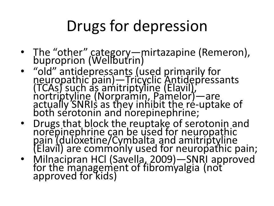 Drugs for depression The other category—mirtazapine (Remeron), buproprion (Wellbutrin)