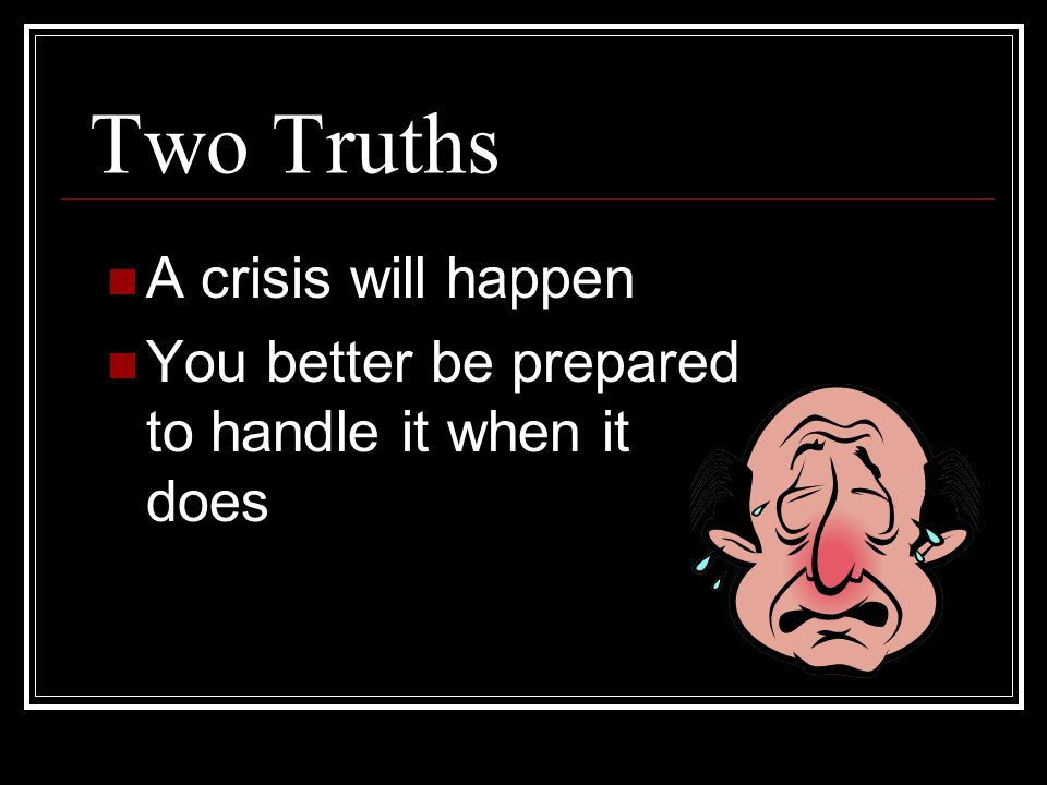 Two Truths A crisis will happen