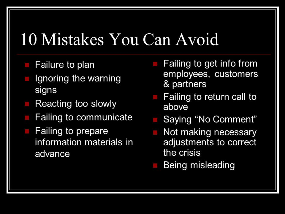 10 Mistakes You Can Avoid Failure to plan Ignoring the warning signs