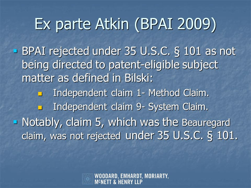 Ex parte Atkin (BPAI 2009) BPAI rejected under 35 U.S.C. § 101 as not being directed to patent-eligible subject matter as defined in Bilski: