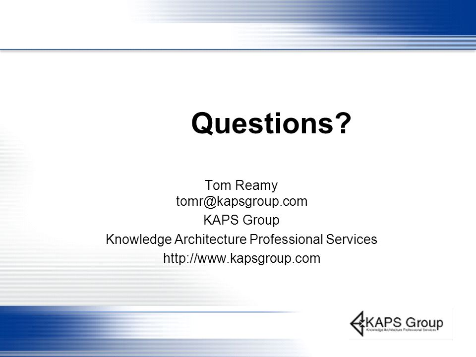 Questions Tom Reamy tomr@kapsgroup.com KAPS Group