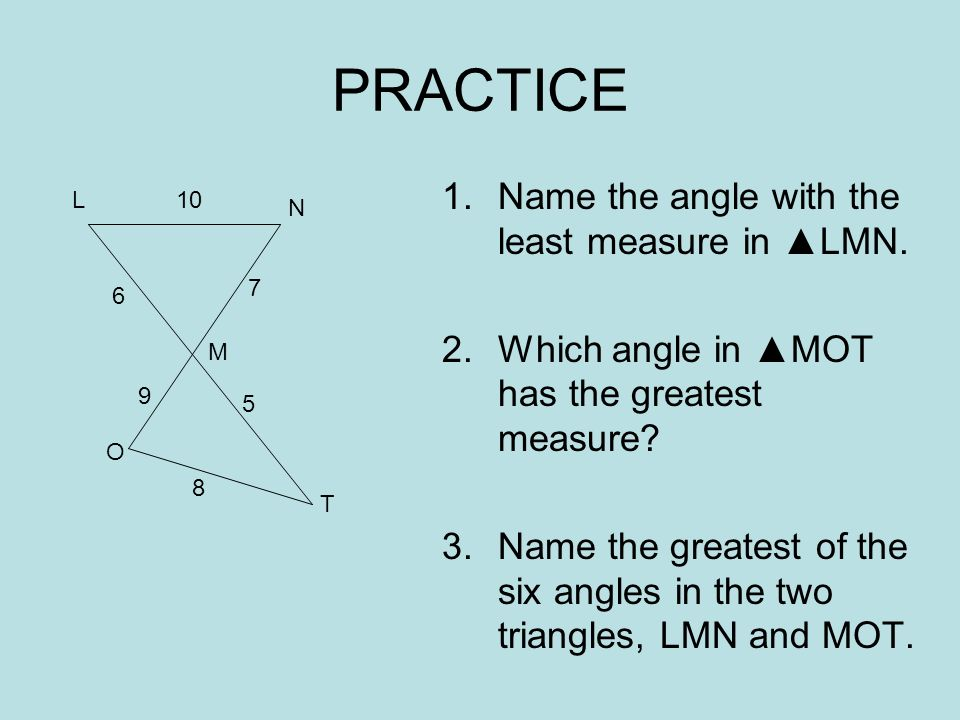 PRACTICE Name the angle with the least measure in ▲LMN.