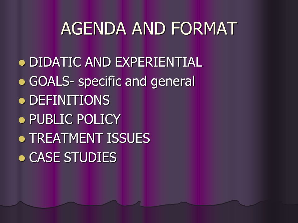 AGENDA AND FORMAT DIDATIC AND EXPERIENTIAL GOALS- specific and general