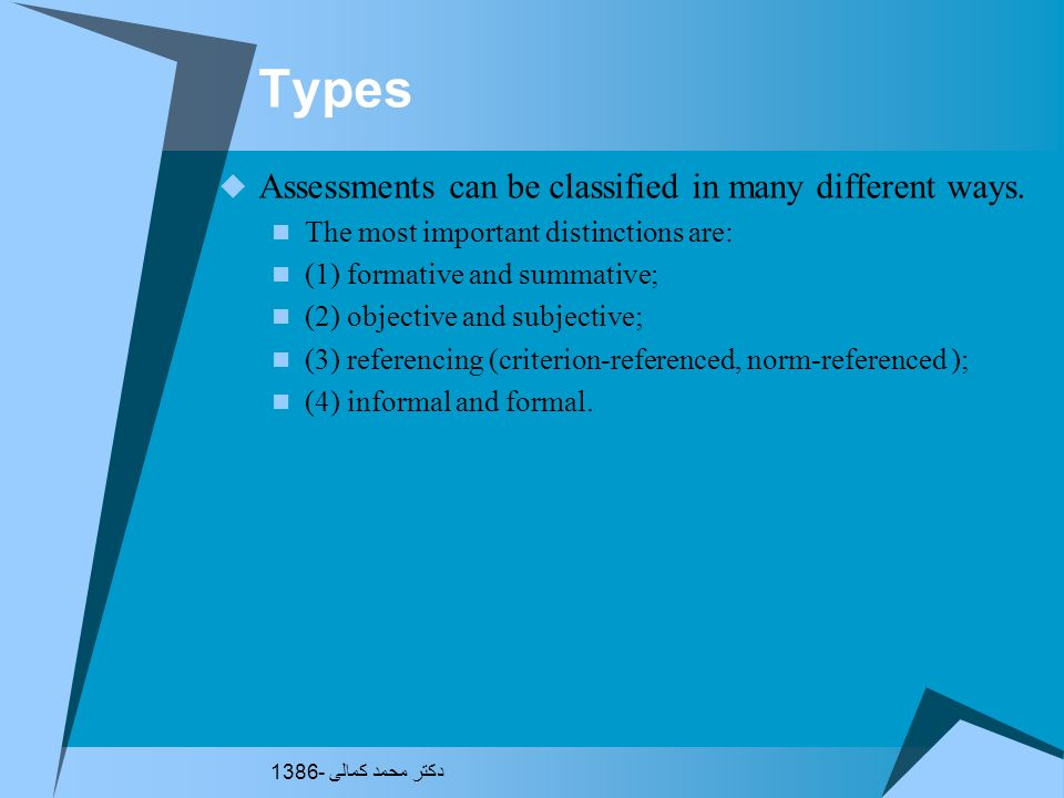 Types Assessments can be classified in many different ways.