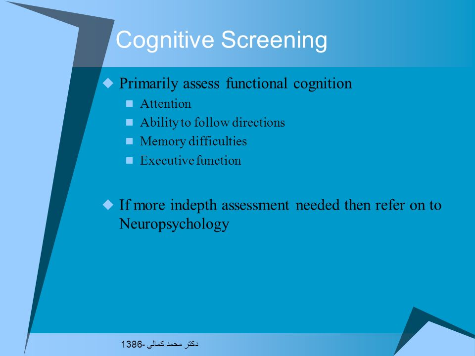 Cognitive Screening Primarily assess functional cognition