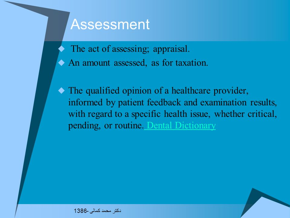 Assessment The act of assessing; appraisal.